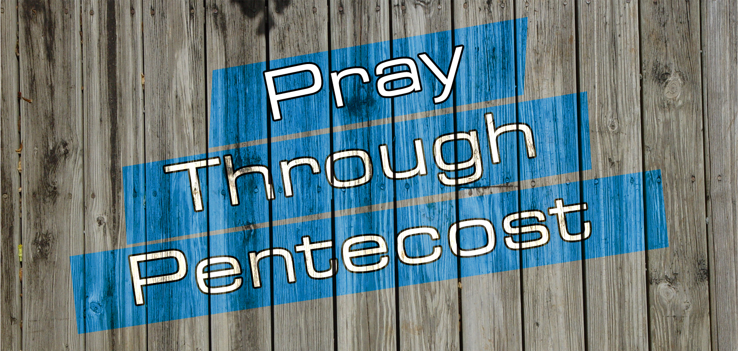 Pray Through Pentecost – Day 2 – #PTP #alittlemoretoday