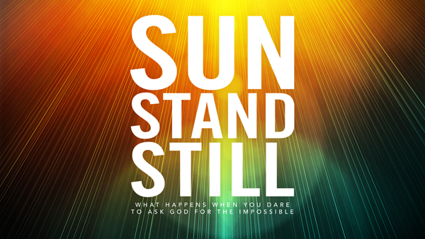 Sun Stand Still – Message – 09-08-2013