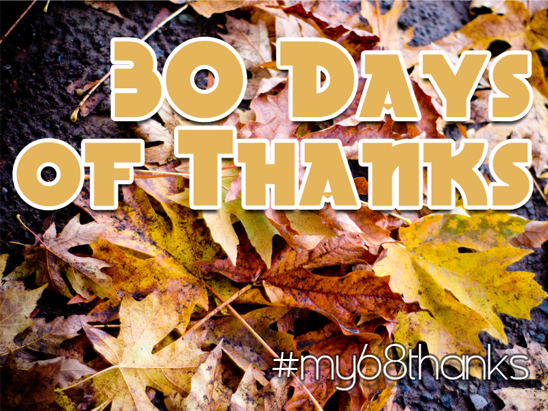 30 Days of Thanks – Day 7 – Today – #my68thanks