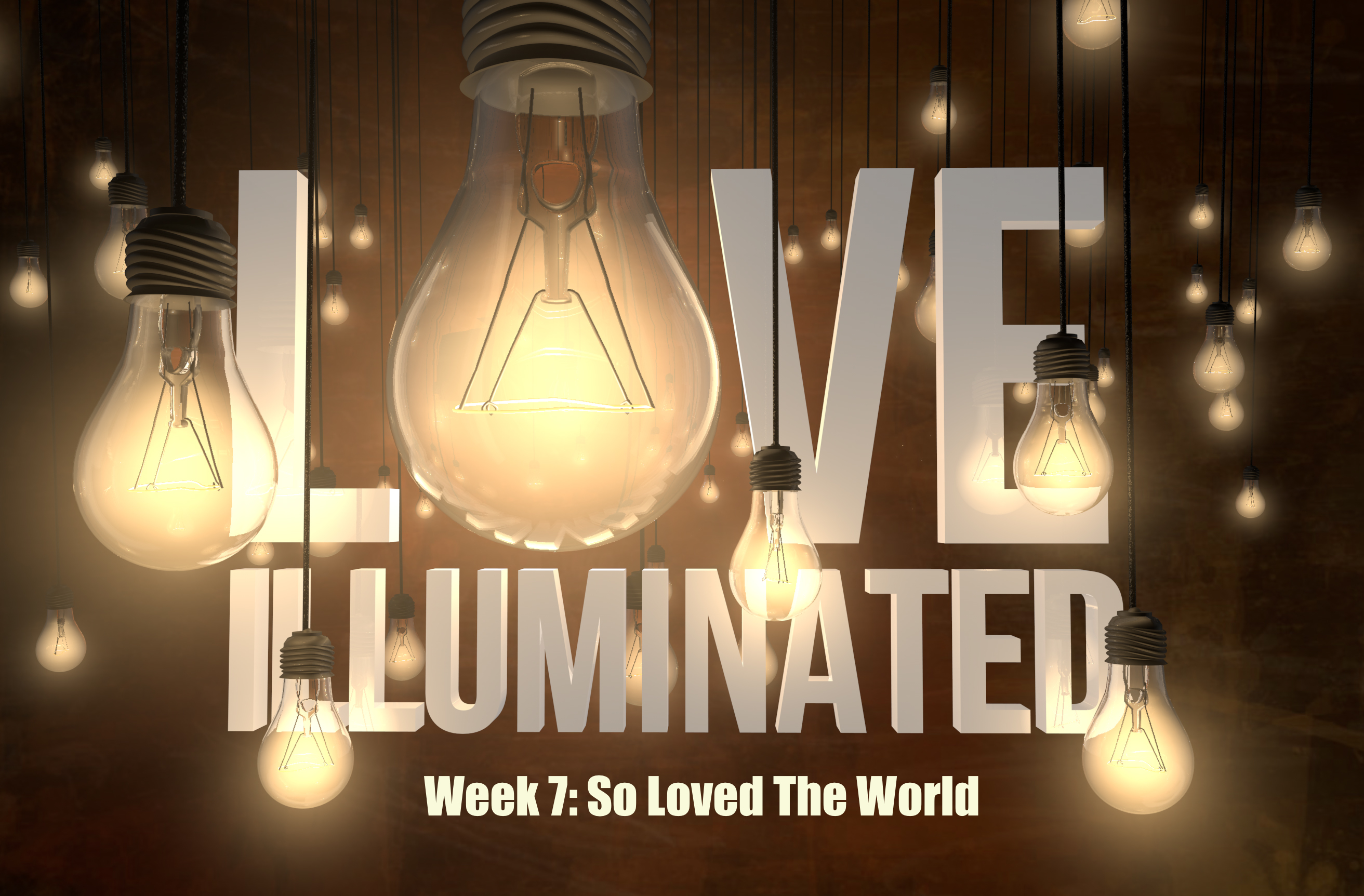 Love Illuminated, Part 7: So Loved The World
