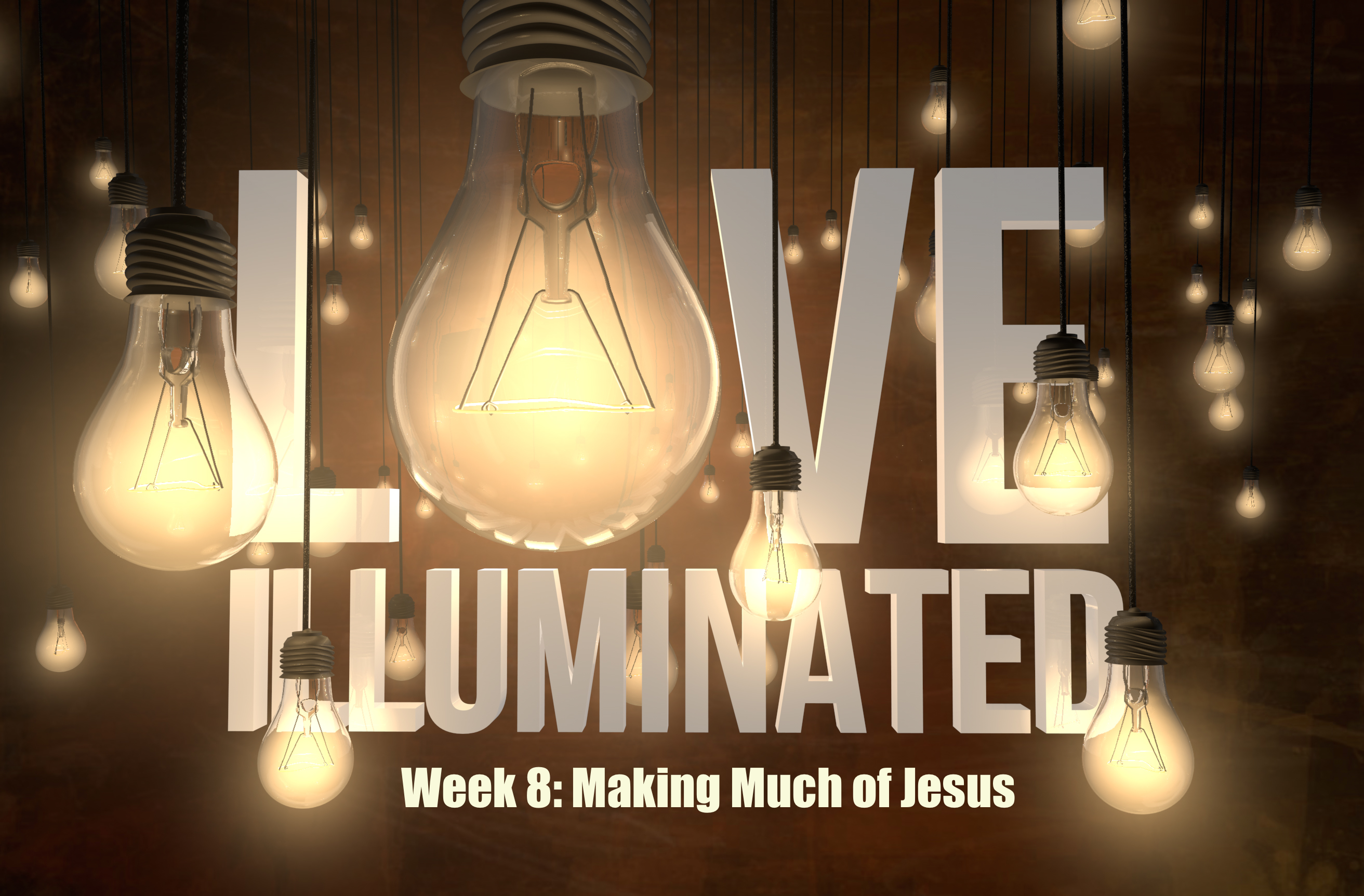 Love Illuminated, Part 8: Making Much of Jesus