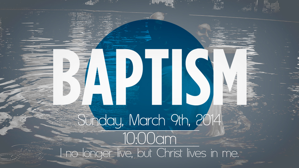 Baptisms on Sunday March 9th, 2014!!!