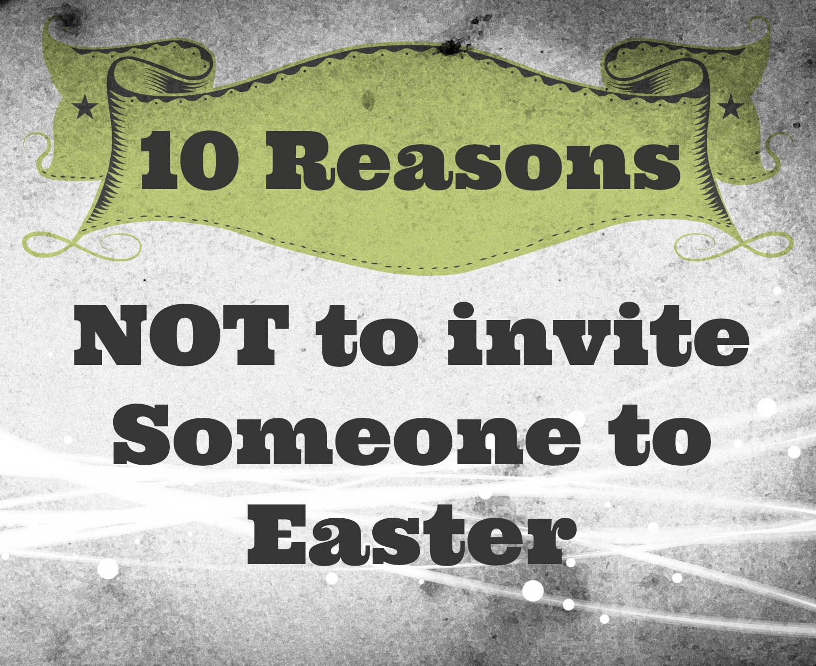 10 Reasons NOT To Invite Someone To Easter