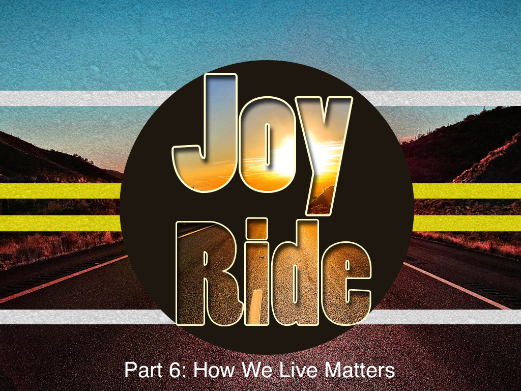 Joy Ride, Part 6: How We Live Matters