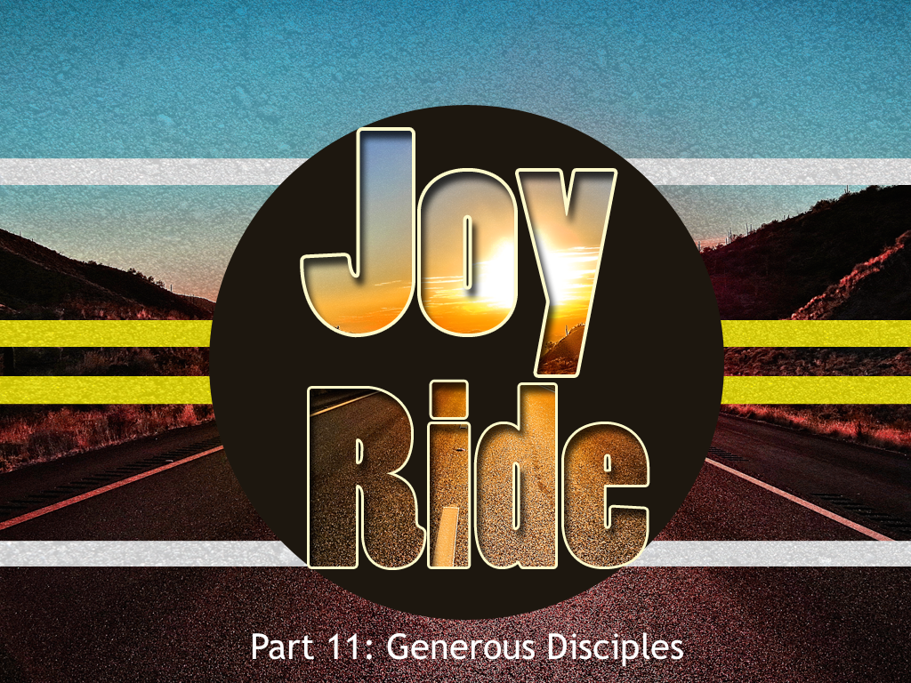 Joy Ride, Part 11: Generous Disciples
