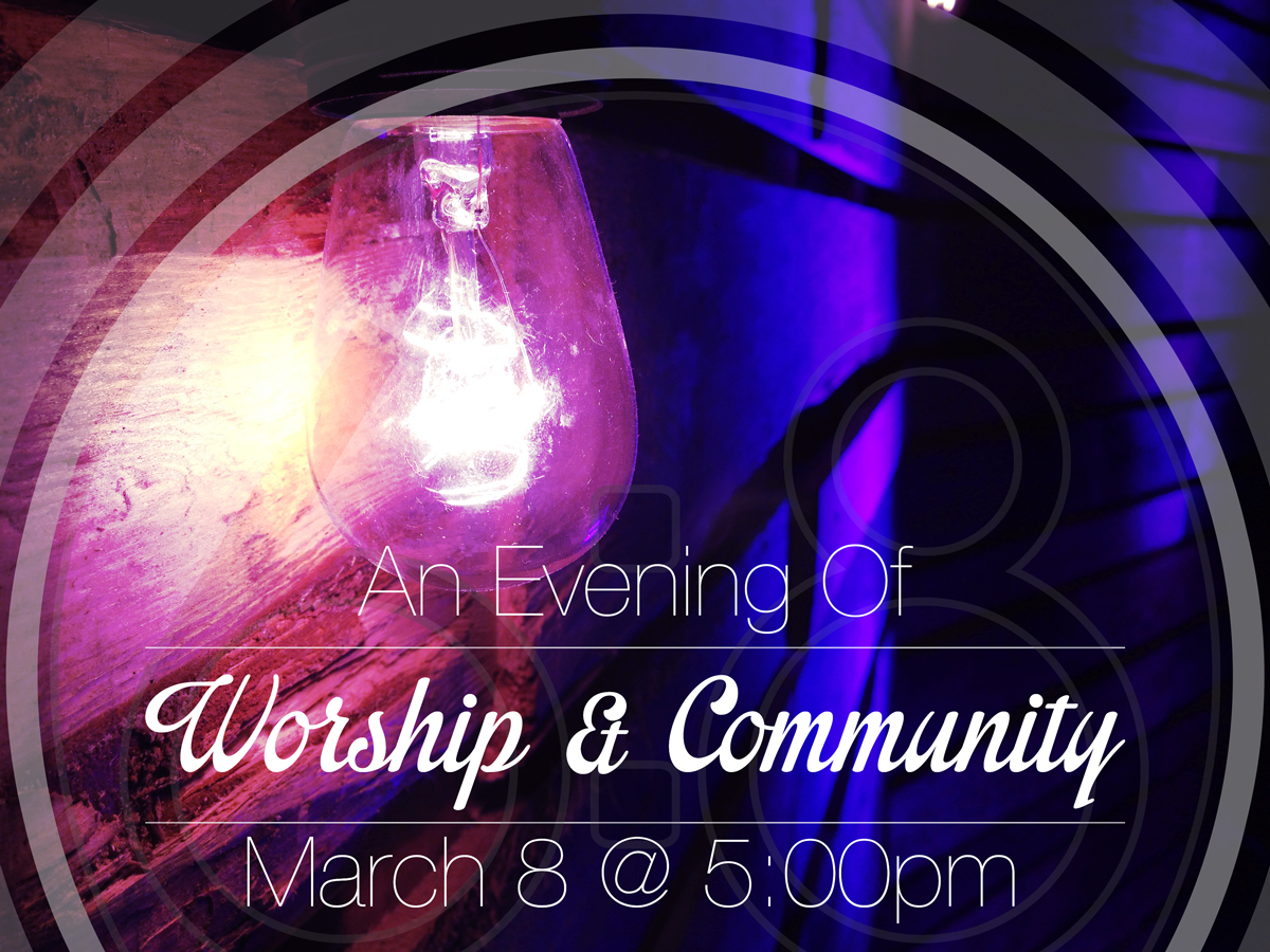 An Evening of Worship & Community, March 8th @ 5:00pm