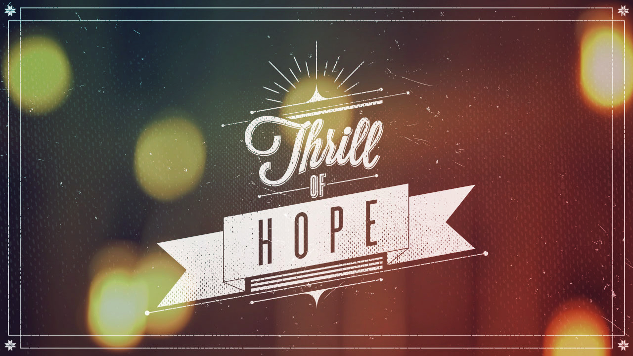 A Thrill Of Hope, Part 1: Hope Is A Long Story