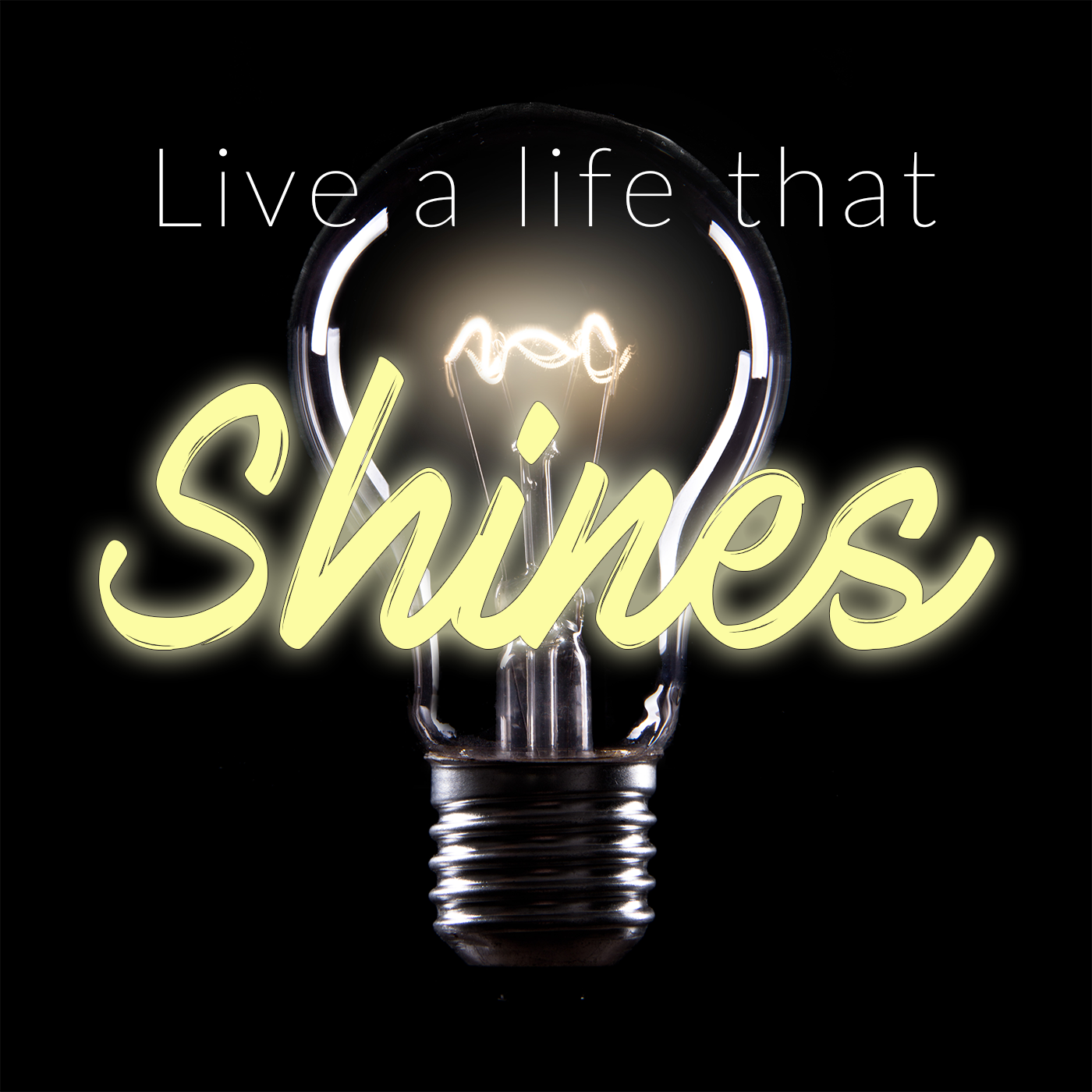 Live A Life That Shines
