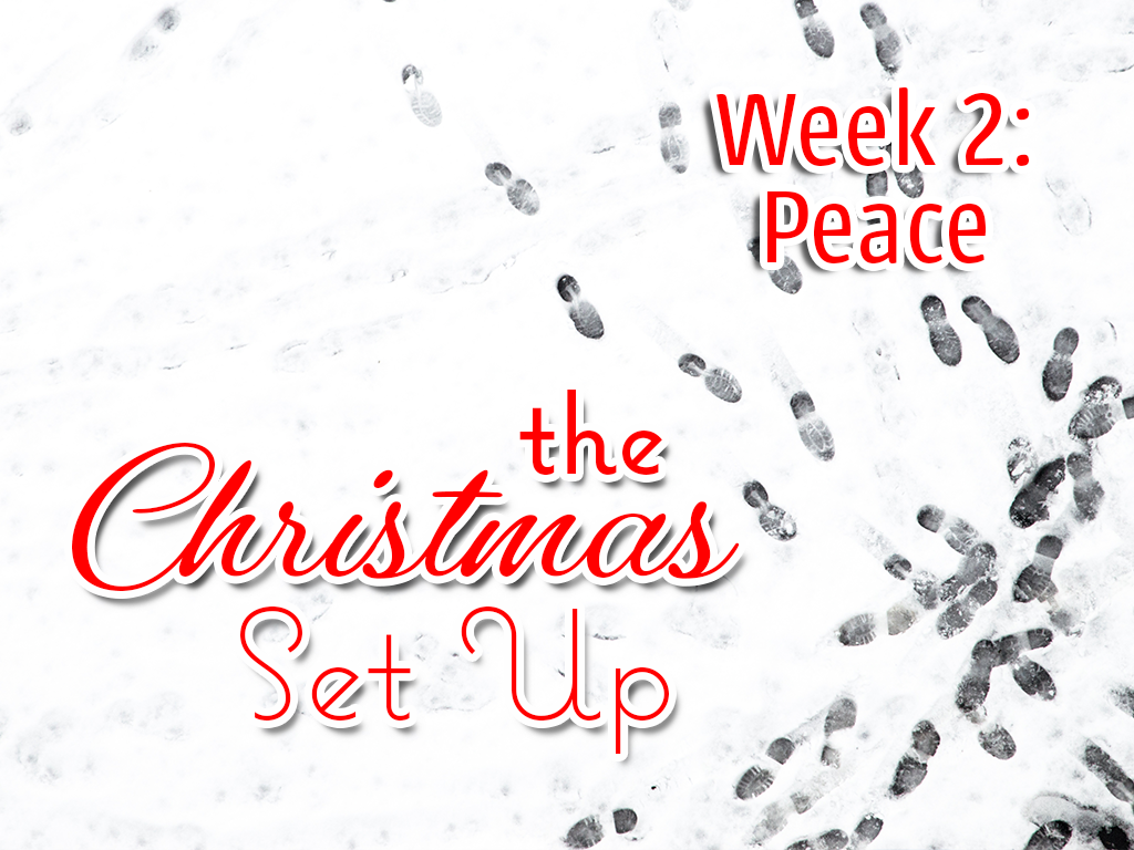 The Christmas Set Up, Week 2: Peace