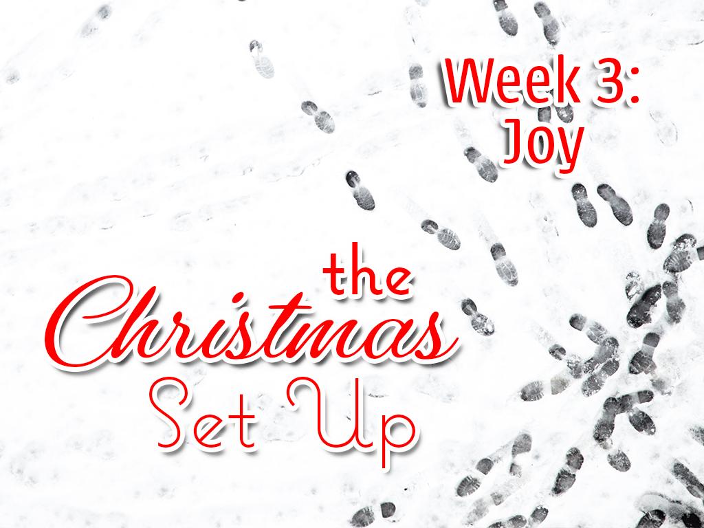 The Christmas Set Up, Week 3: Joy
