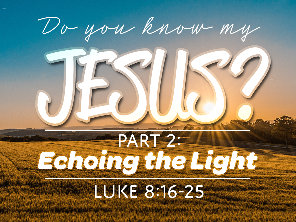 Do You Know My Jesus? Part 2: Echoing The Light