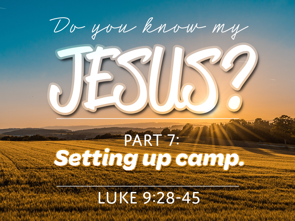 Do You Know My Jesus, Part 7: Setting Up Camp