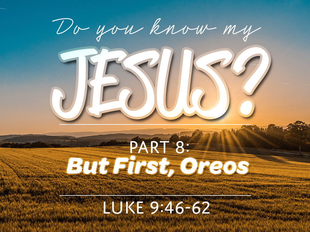 Do You Know My Jesus, Part 8: But First, Oreos