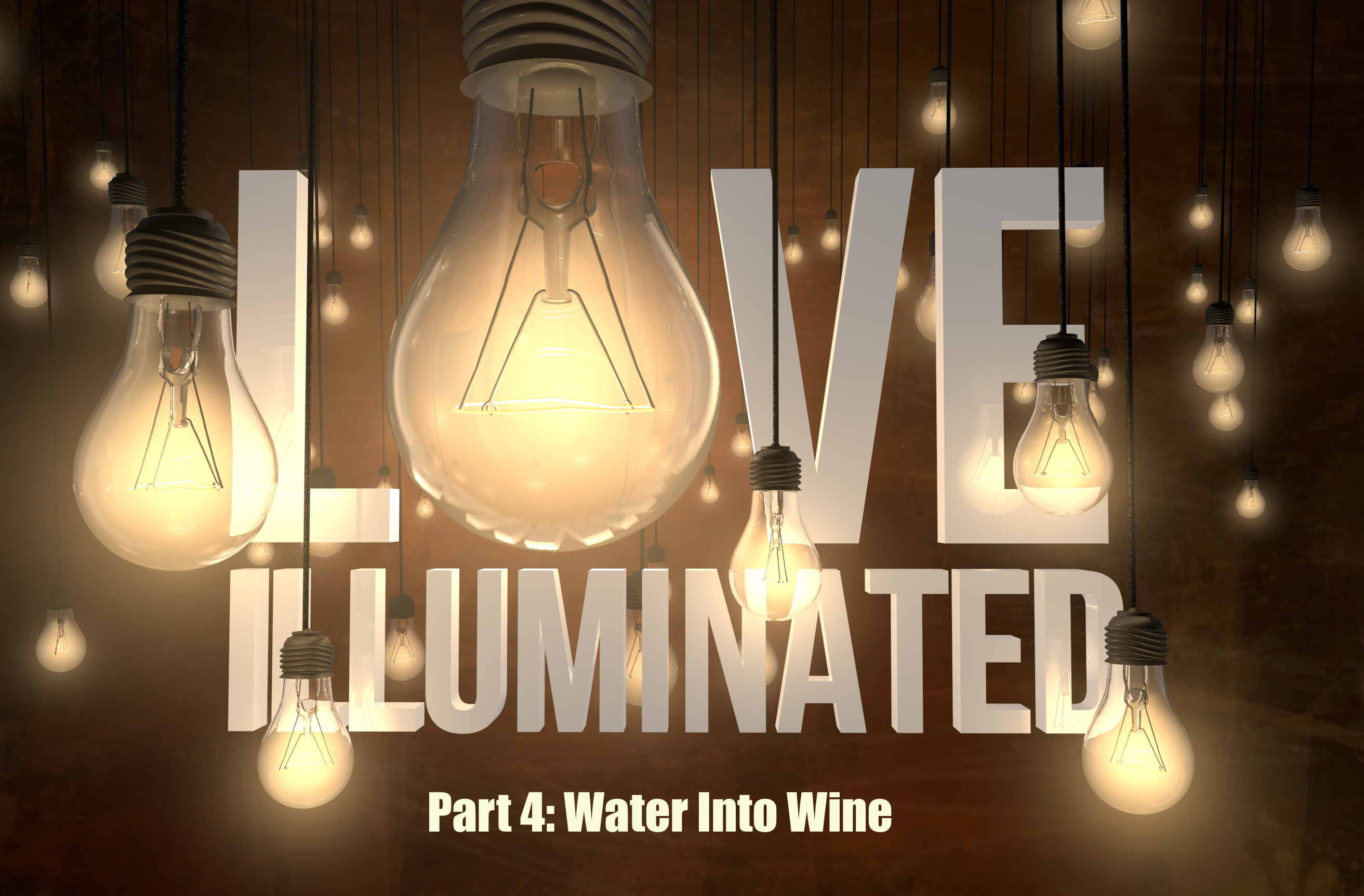 Love Illuminated, Part 4: Water Into Wine