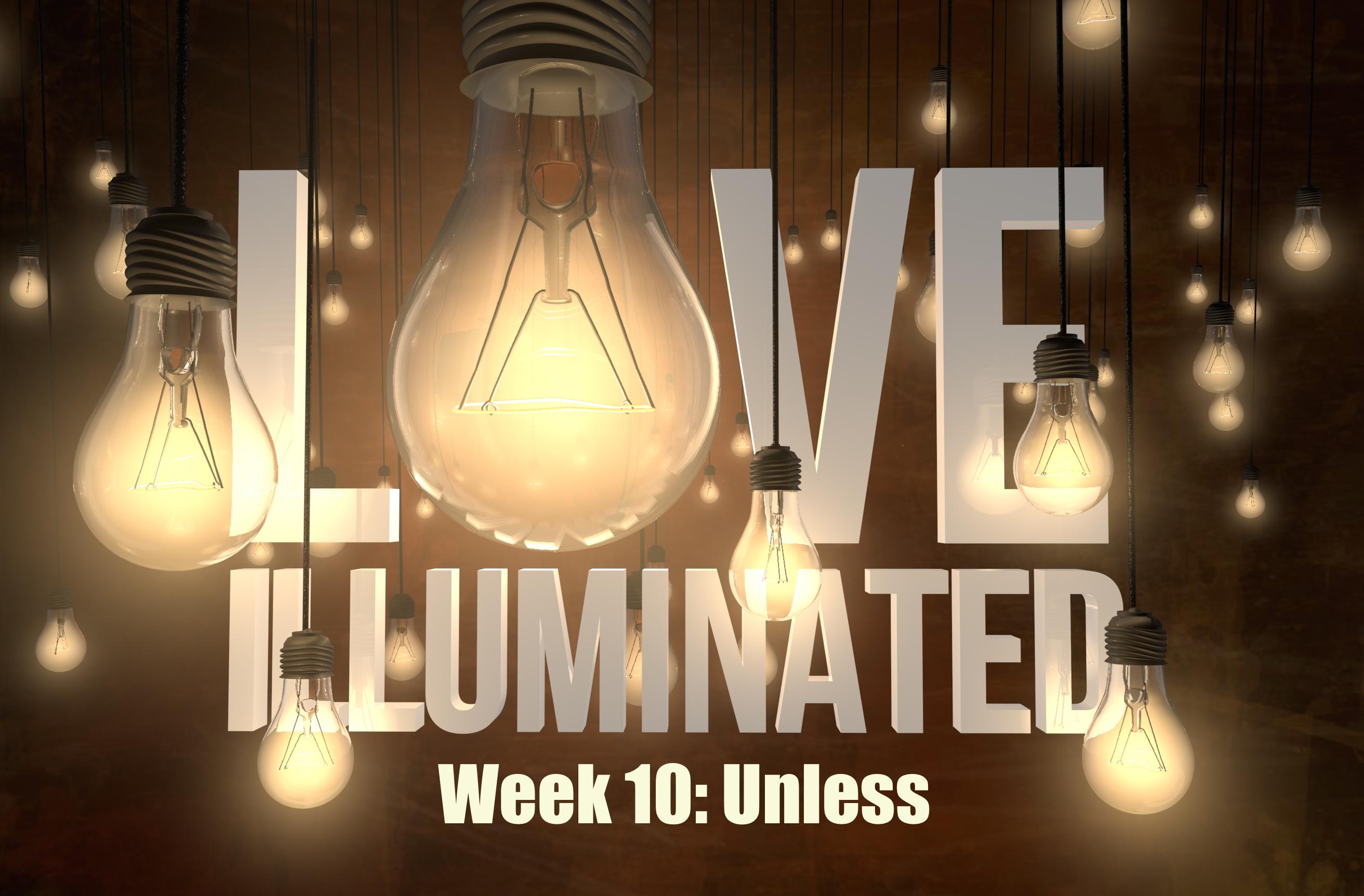 Love Illuminated, Part 10: Unless