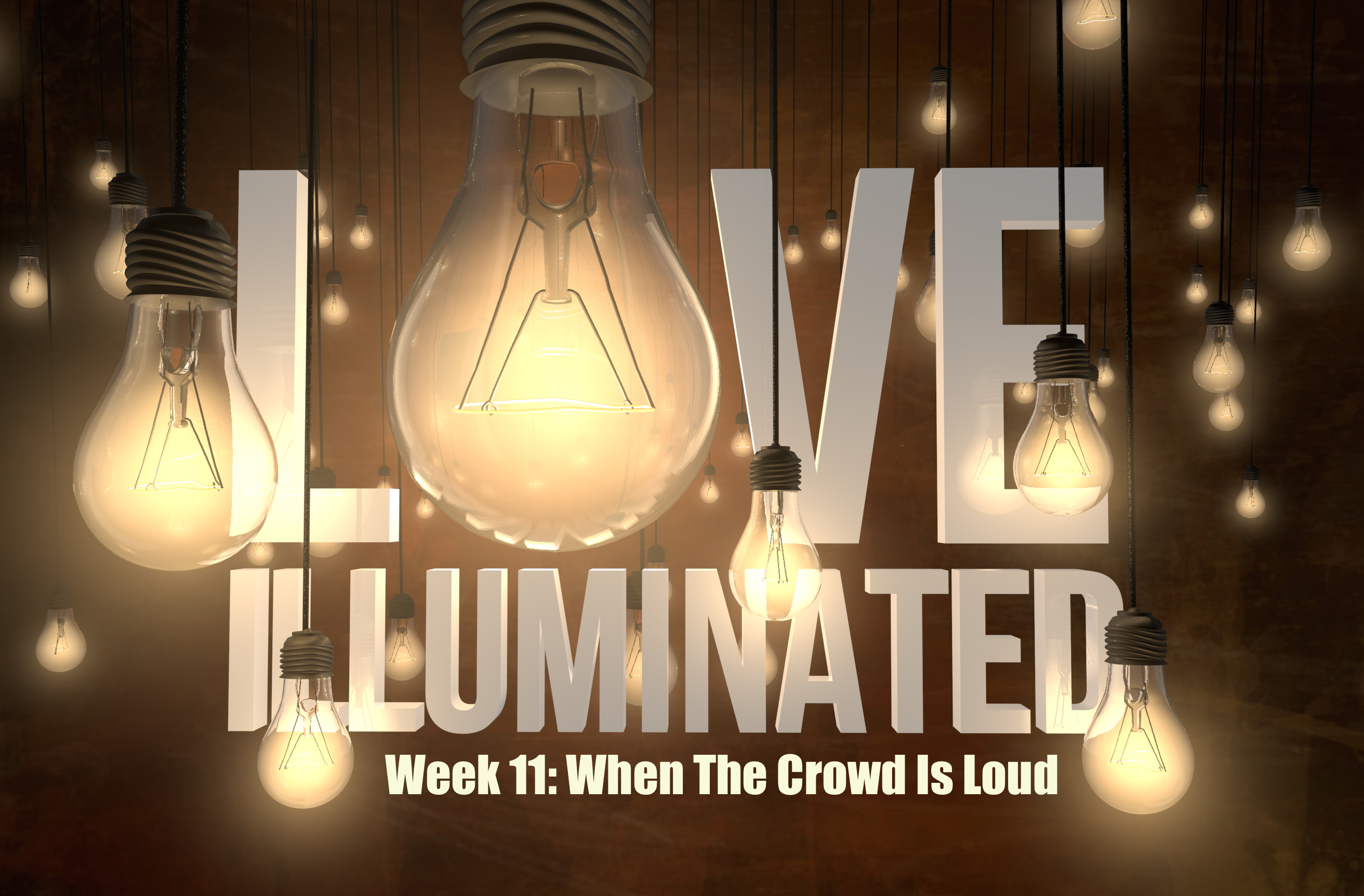 Love Illuminated, Part 11: When The Crowd Is Loud