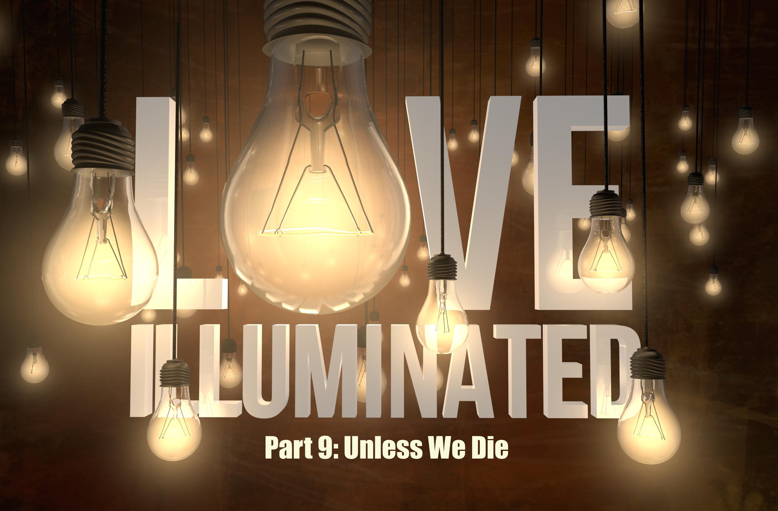 Love Illuminated, Part 9: Unless We Die