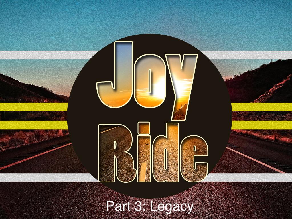 Joy Ride, Part 3: Legacy
