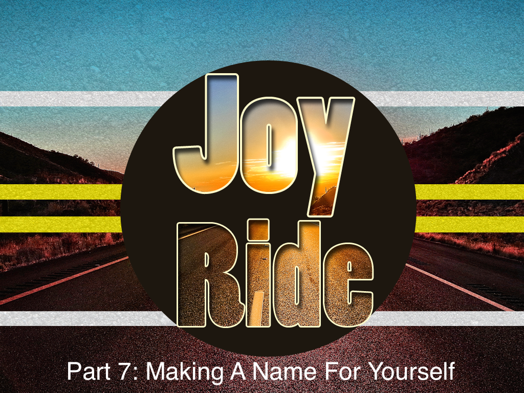 Joy Ride, Part 7: Making A Name For Yourself