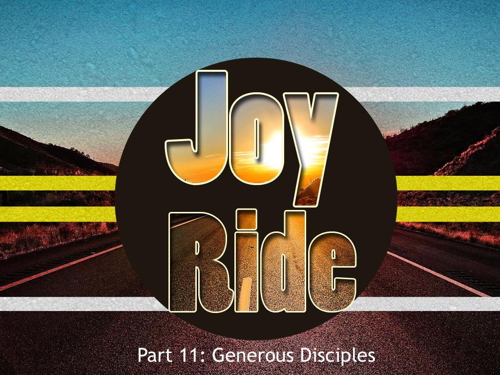 Joy Ride, Part 11: Generous Disciples