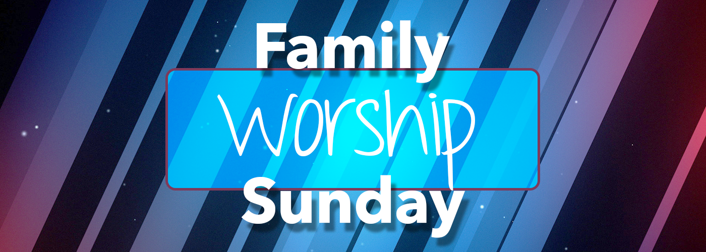Family Worship Sunday – 08-30-2015