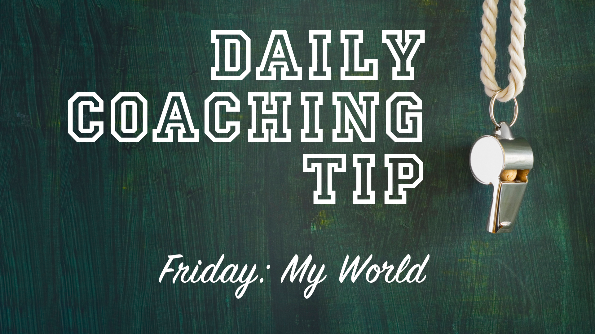 Daily Coaching Tip, Friday, May 07, 2016