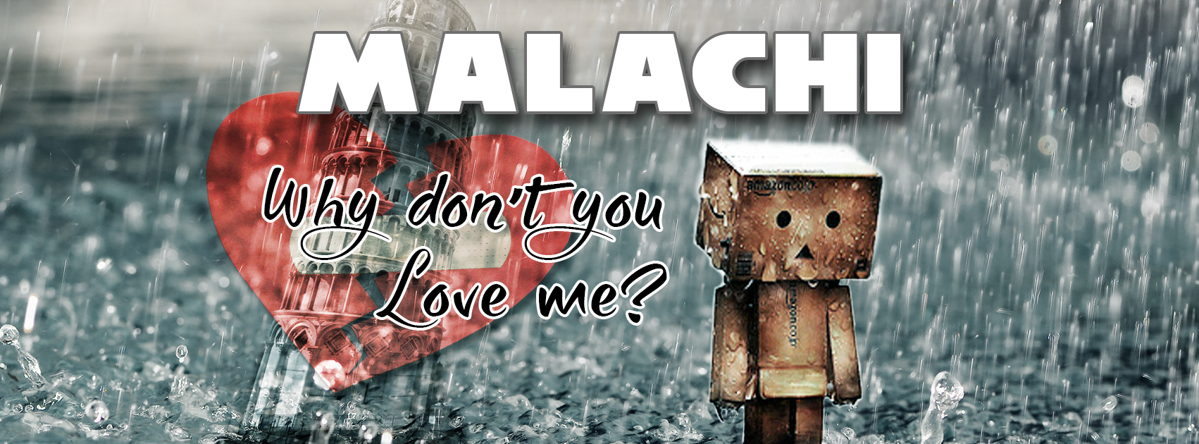 Malachi: Why Don't You Love Me?
