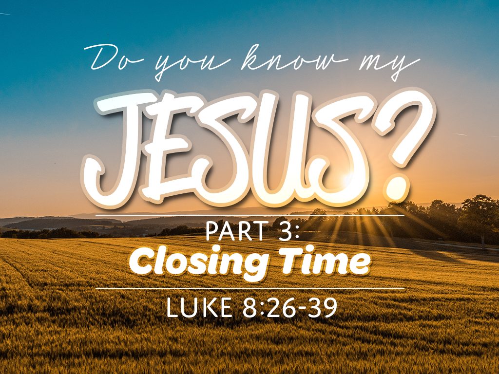 Do You Know My Jesus? Part 3: Closing Time