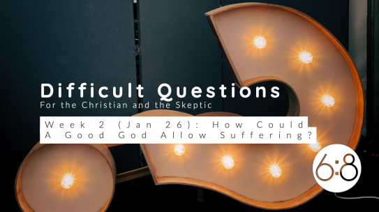 Questions, Part 2: The Problem of Evil & Suffering