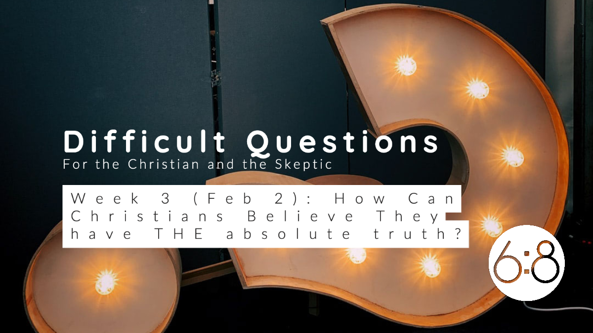 Questions, Part 3: How Can Christians Claim To Have Absolute truth?