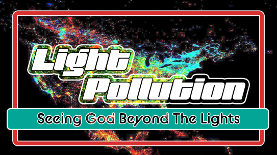 Light Pollution, Part 4: Love Goes Beyond Thought and Talk to Walk